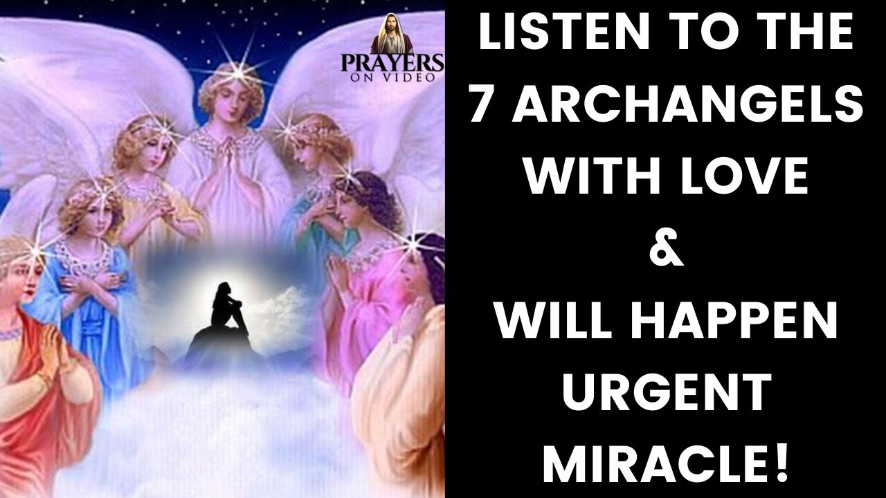 Listen to the 7 Archangels with Love &  Will Happen Urgent Miracle!