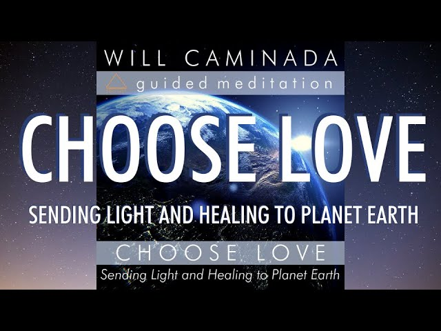 COVID-19 MEDITATION - CHOOSE LOVE: Sending Light And Healing To Planet Earth