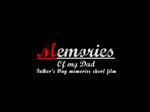"""""""MEMORIES of my dad"""" 