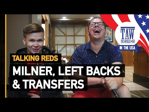 Milner Left Backs & Transfers  Talking Reds