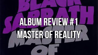"ALBUM REVIEW #1 - ""MASTER OF REALITY"" by Black Sabbath 