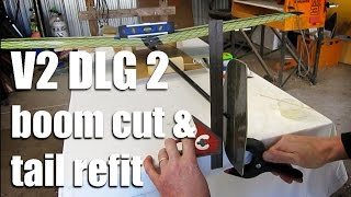 V2 DLG build Part 2 - Boom cut and tail refit