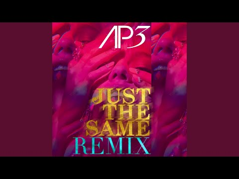 Just The Same (AP3 House Remix)