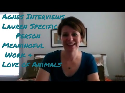 Agnes Interviews Lauren Specific Person Meaningful Work & Love of Animals