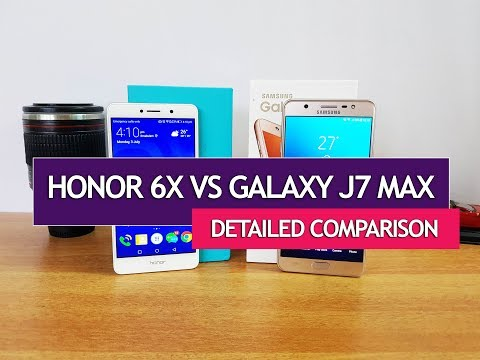 Honor 6X Vs Samsung Galaxy J7 Max- Detailed Comparison, Camera, Software And Battery Life