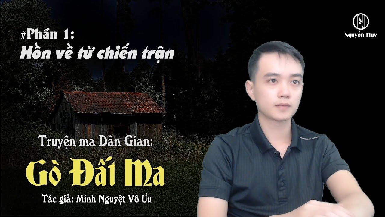 Gò Đất M.a |  P1 – H.ồ.n về từ chiến trận – Nguyễn Huy Vlog