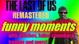 The Last Of Us Remastered Funny moments | glitches, mlg play, failed comeback and trolling