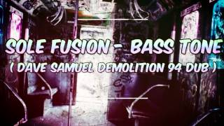 Sole Fusion- Bass Tone ( Dave Samuel Demolition 94 Dub )