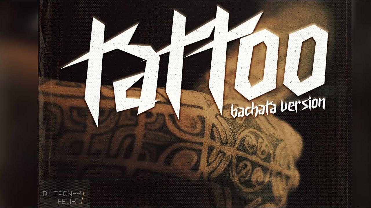 Tattoo Bachata Version Dj Tronky Felix Youtube