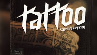 Tattoo (Bachata Version) - DJ Tronky & Felix