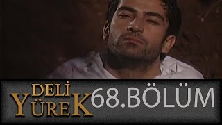Deli Yürek 68.Bölüm Tek Part İzle (HD)
