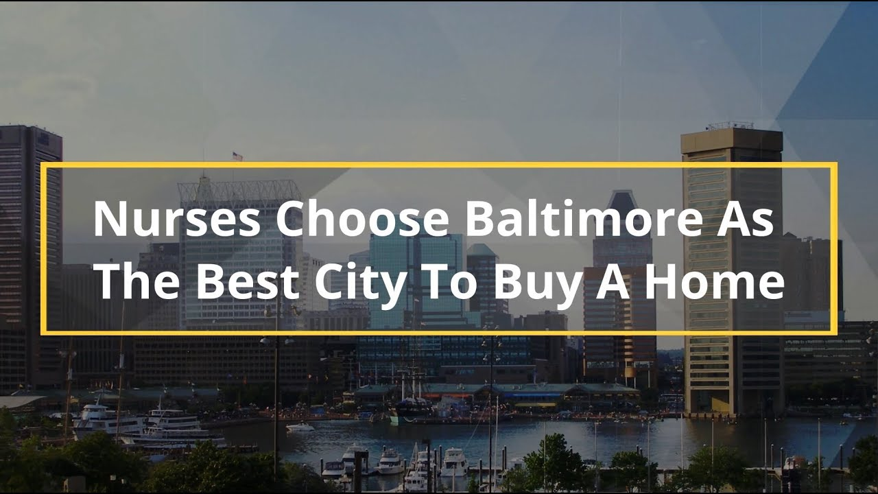 Nurses Choose Baltimore As The Best City To Buy A Home
