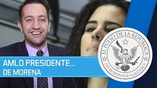 AMLO PRESIDENTE...DE MORENA - EL PULSO DE LA REPUBLICA