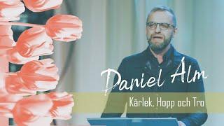Kärlek, Hopp och Tro - predikan av Daniel Alm