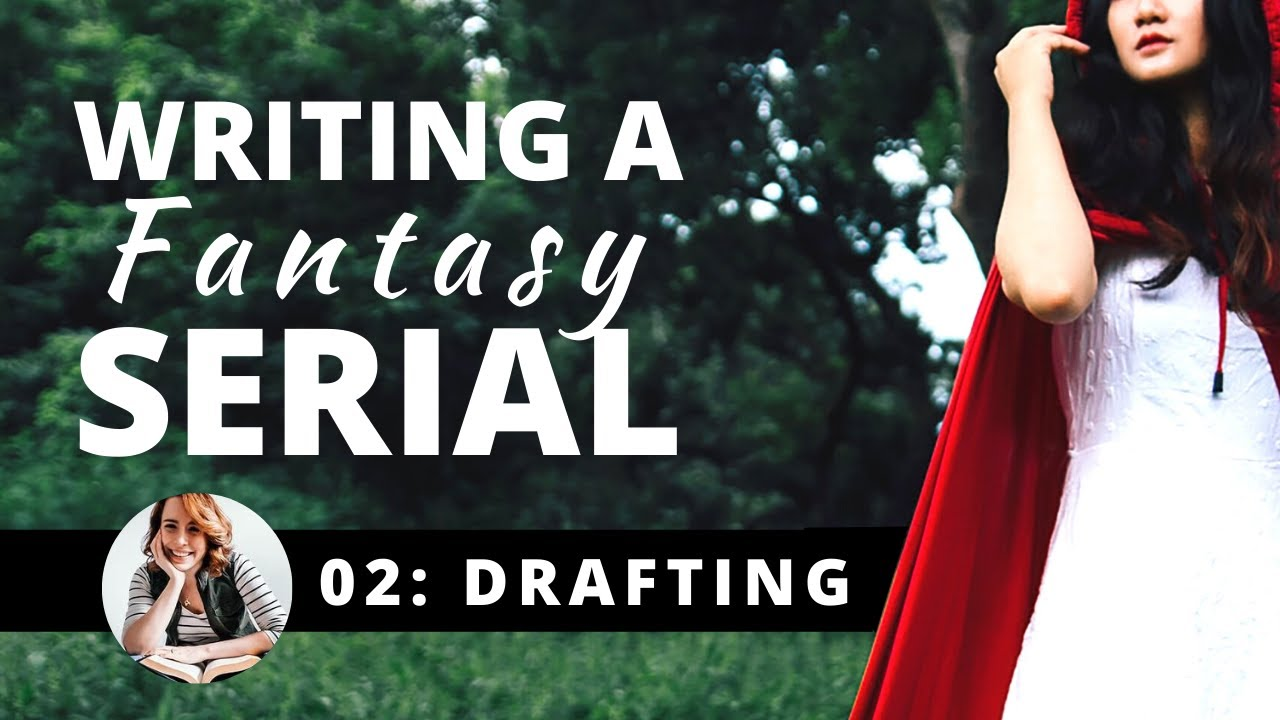 Writing a Fantasy Serial | Part 2: Drafting