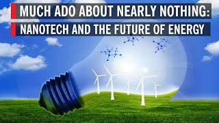 Nanotech And The Future Of Energy: Much Ado About Nearly Nothing