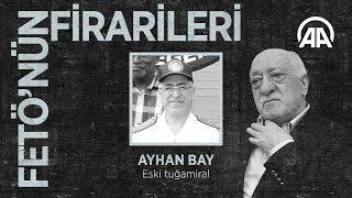 FETÖ'nün firarileri: Ayhan Bay
