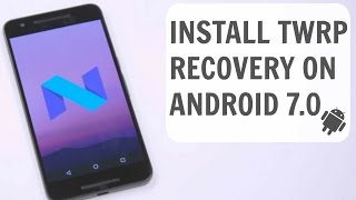 How to Install TWRP recovery on Android 7.0 Nougat or Any Other Android