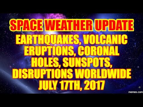SPACE WEATHER UPDATE - BIG SEISMIC ACTIVITY HAS BEGUN! JULY 17TH, 2017