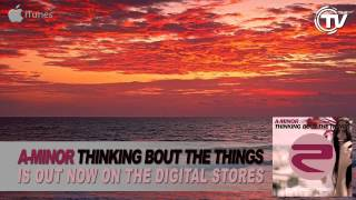 A-Minor - Thinking Bout The Things (Radio Edit) - Time Records