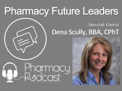 Pharmacy Future Leaders - Dena Scully BBA, CPhT - Pharmacy Podcast Episode 444