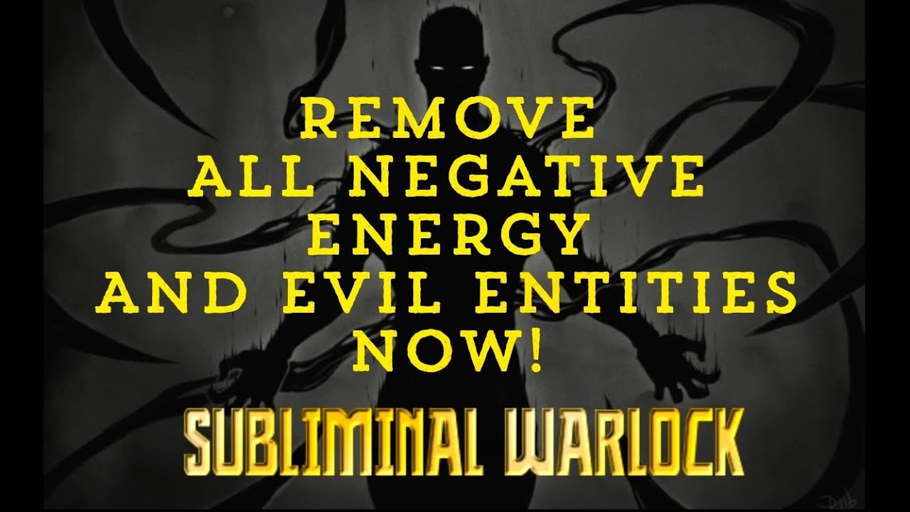 Remove All Negative Energy Evil Enies Bad Spirits Now Subliminal Affirmations Warlock