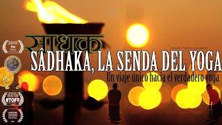 Sâdhaka, La Senda del Yoga [Documental, 2015] con Ramiro Calle