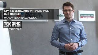 Czy inwestowanie intraday musi być trudne?, Maksymilian Bączkowski, #54 TJS 03.06.2016