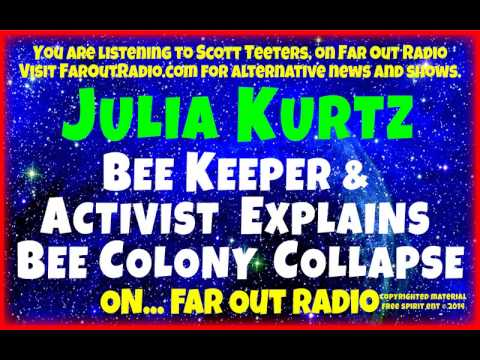 MONSANTO, Bee Colony Collapse and Loss of Our Food Supply!! with Julia Kurtz. FarOutRadio 5.7.14