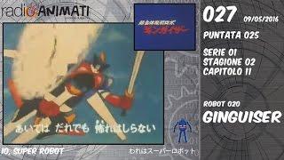 RadioAnimati presenta: Io, Super Robot. Un lungo viaggio fra i robot dei cartoni animati giapponesi con Mito Komon e Matteo. Puntata 025 del 9 maggio 2016 ...