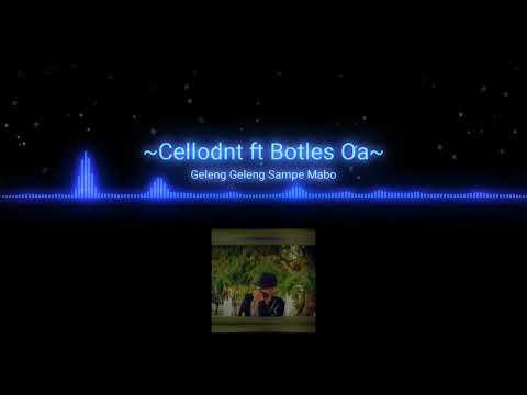 Geleng Geleng Sampe Mabo By Cellodnt Ft Botles Oa(MUSIC OFFOCIAL)
