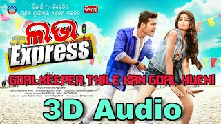3D Odia Song || Goalkeeper Thile Kan Goal Hueni (Love Express) 3D Surround Audio || Use Headphone ||