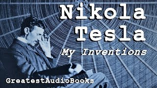 MY INVENTIONS ⚡ by Nikola Tesla - FULL AudioBook 🎧📖 Greatest🌟AudioBooks