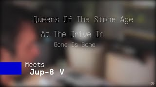 Queens of the Stone Age/At The Drive In (Gone is Gone) | Meets Jup-8 V