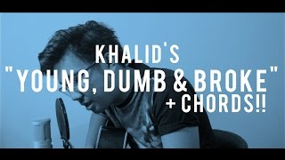 young dumb broke khalid cover chords