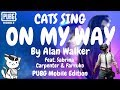 Cats Sing On My Way (PUBG Mobile Edition) Feat. Sabrina & Farruko By Alan Walker | Cats Singing Song