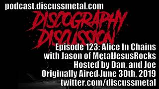 Discography Discussion Episode 123: ALICE IN CHAINS with JASON of METALJESUSROCKS - DISCUSSMETAL.COM