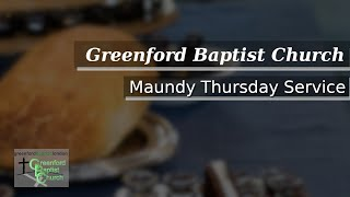 Greenford Baptist Church Maundy Thursday Worship (Online) - 10th April 2020