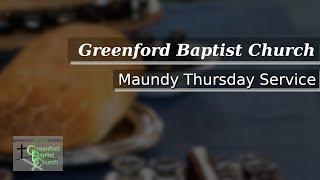Greenford Baptist Church Maundy Thursday Worship (live-streamed) - 10th April 2020