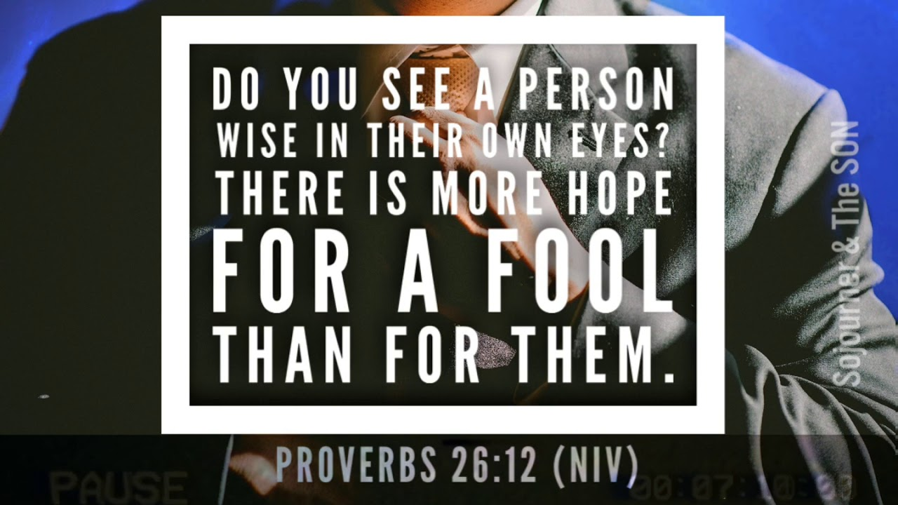 BIBLE VERSE: Fools Are Wise In Their Own Eyes ... (RE: Proverbs 26:12) -  YouTube