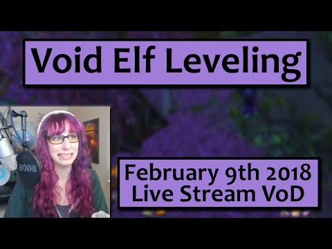 Void Elf Leveling- February 9th Live Stream VoD