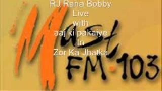 Zor Ka Jhatka at Mast fm 103 ( Aj ki Pakaiye by RJ Rana Bobby )