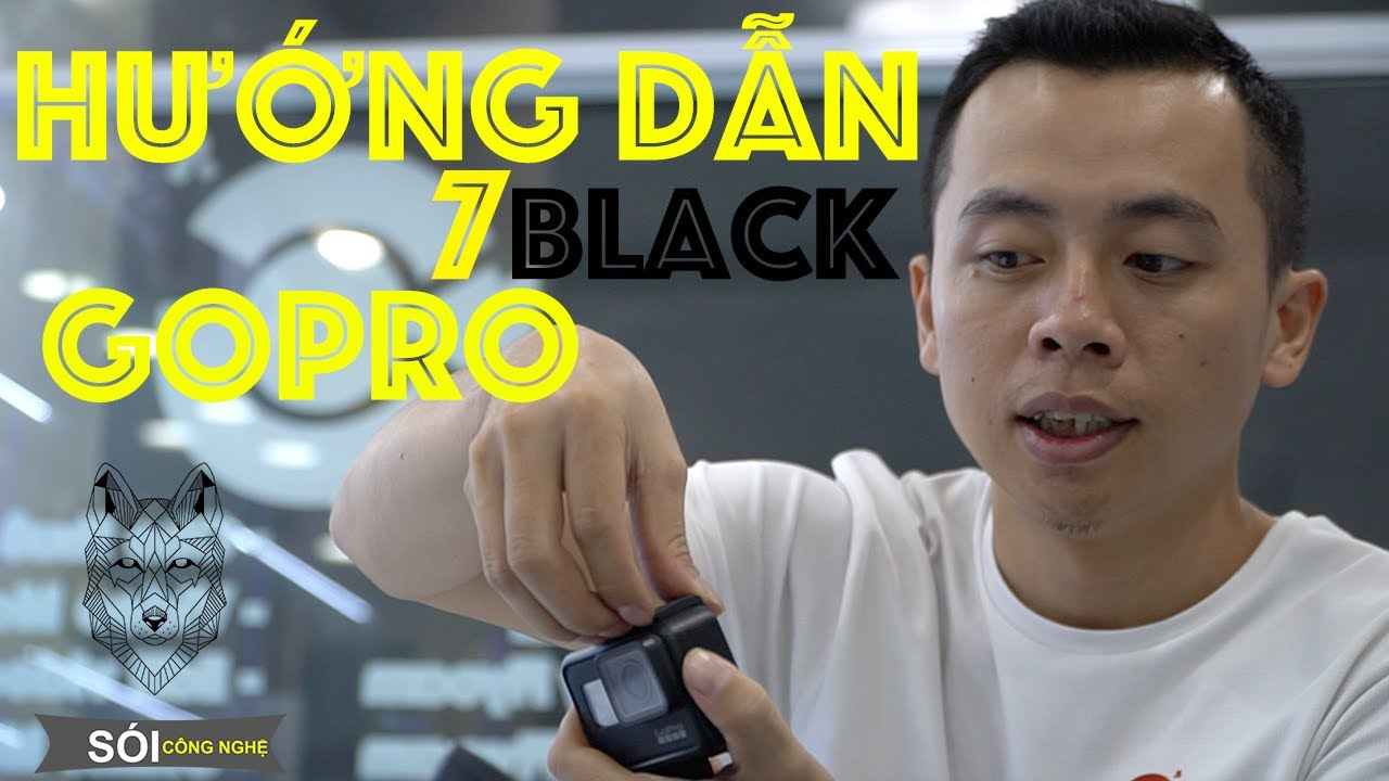 HƯỚNG DẪN : sử dụng GoPro Hero7 Black|SÓI CÔNG NGHỆ