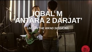 Iqbal M | Antara 2 Darjat (live on The Wknd Sessions, #64)