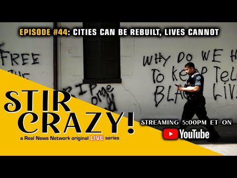 Stir Crazy! Episode #44: Cities Can Be Rebuilt, Lives Cannot