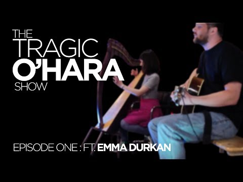 The Tragic O'Hara Show: EP1 Featuring Emma Durkan