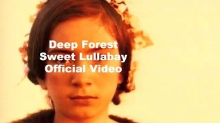 Deep Forest - Deep Forest Sweet Lullaby official video