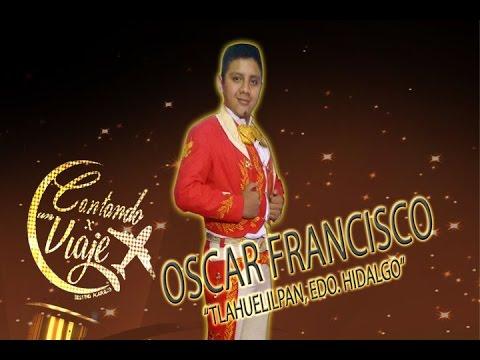 OSCAR FRANCISCO   CANTANDO POR UN VIAJE...