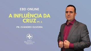 EBD Online   A influência da cruz pt. 2   Pb. Evandro de Oliveira