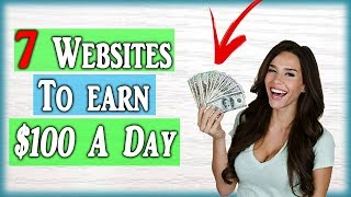 7 Websites To MAKE $100 A DAY In 2018